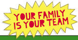 Your family is your team
